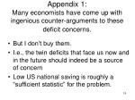 appendix 1 many economists have come up with ingenious counter arguments to these deficit concerns