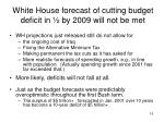 white house forecast of cutting budget deficit in by 2009 will not be met