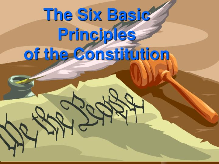 a review of the basic principles of the constitution Chapter 3 section 1: the six basic principles the constitution is based on six broad principles: popular sovereignty, limited government, separation of powers, checks and balances, judicial review, and federalism vocabulary • • • • • • • • • • preamble articles constitutionalism rule of law separation of powers checks and balances veto judicial review unconstitutional.