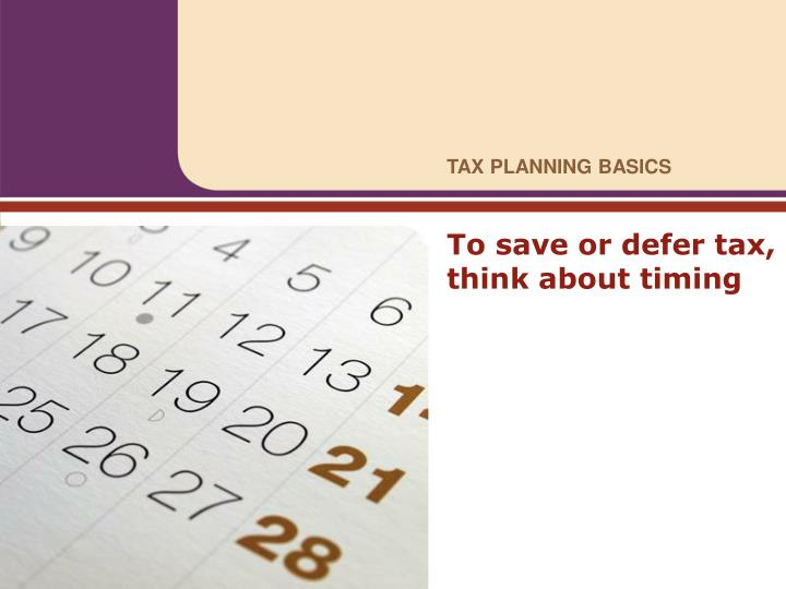 To save or defer tax think about timing