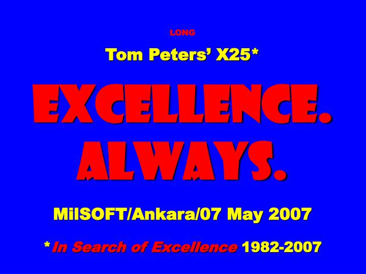 long tom peters x25 excellence always milsoft ankara 07 may 2007 in search of excellence 1982 2007 n.