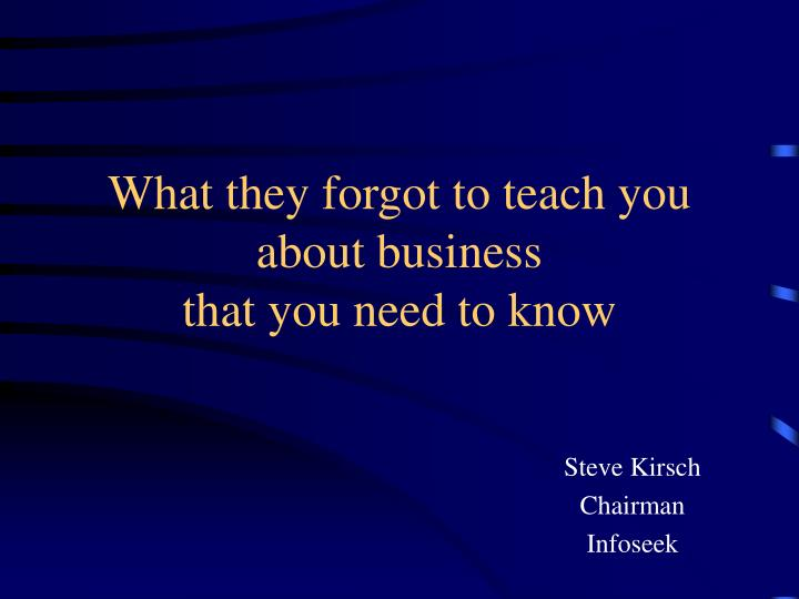 what they forgot to teach you about business that you need to know n.