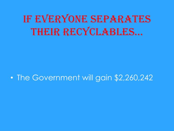 If everyone separates their recyclables…