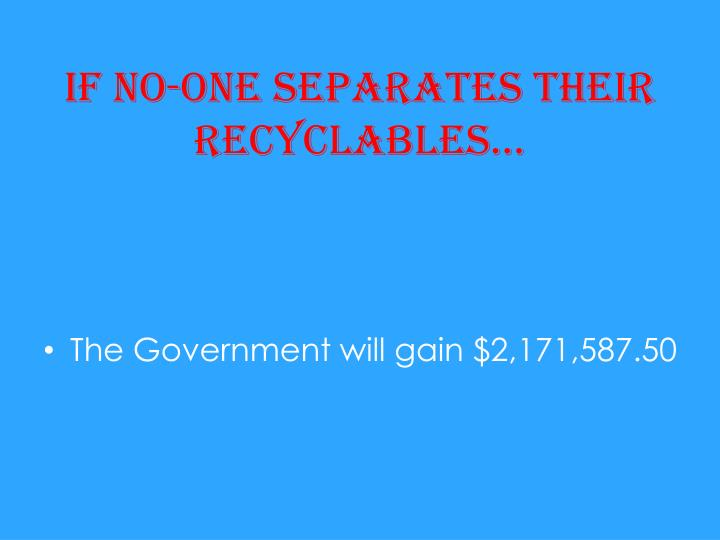 If no-one separates their recyclables…