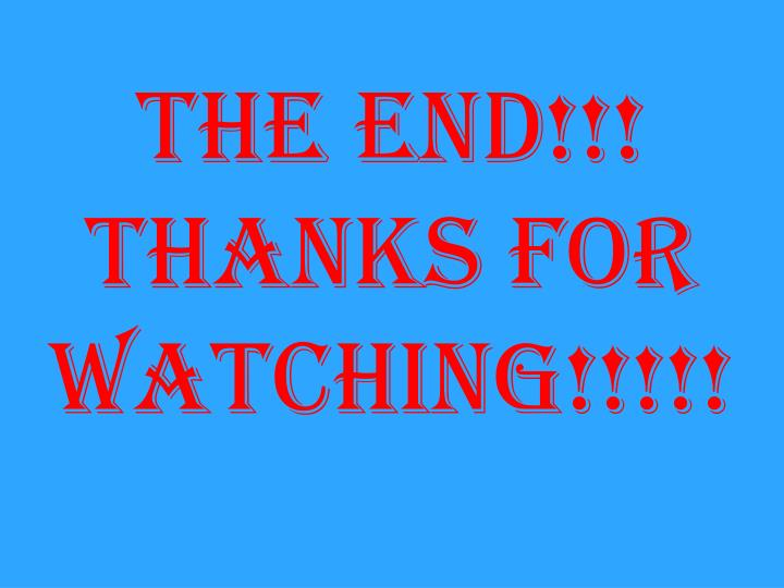 The end!!! Thanks for watching!!!!!
