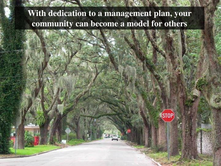 With dedication to a management plan, your community can become a model for others