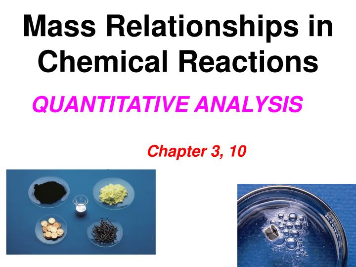 mass relationships in chemical reactions essay Mass relationships in a chemical reaction lab introduction: this lab focused on mass relationships within a chemical reaction to understand this lab first, it is necessary to understand the reaction that is going on in the reaction the copper (ii) chloride hydrate reacts with aluminum to produce aluminum chloride, copper, and water.