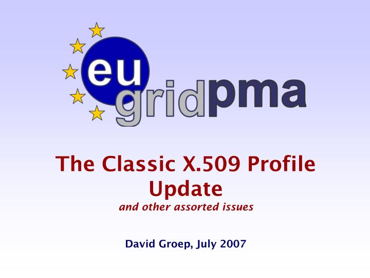 the classic x 509 profile update and other assorted issues david groep july 2007
