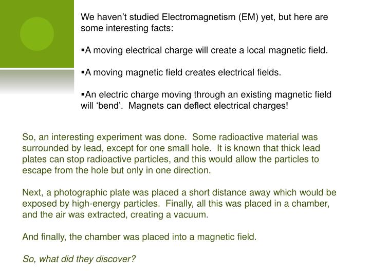 We haven't studied Electromagnetism (EM) yet, but here are some interesting facts: