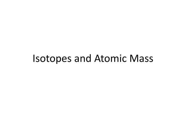 isotopes and atomic m ass