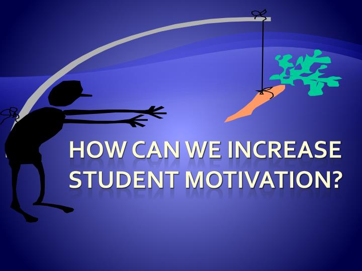 How can we increase Student motivation?