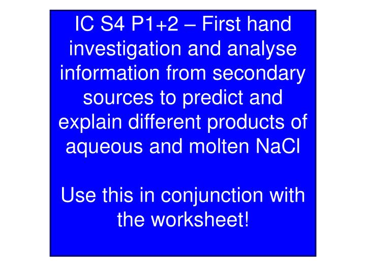 IC S4 P1+2 – First hand investigation and analyse information from secondary sources to predict an...