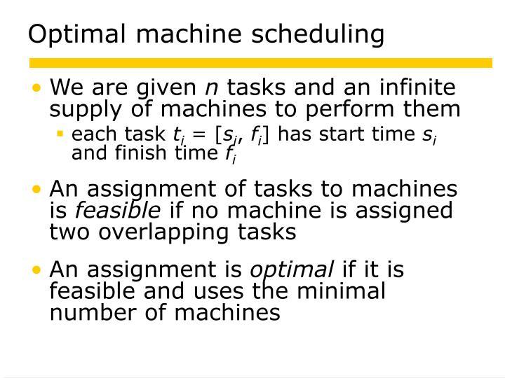 Optimal machine scheduling