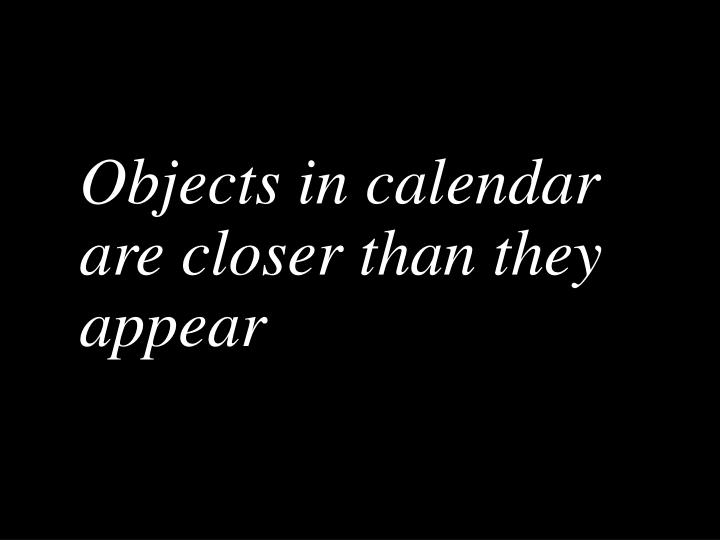 Objects in calendar are closer than they appear