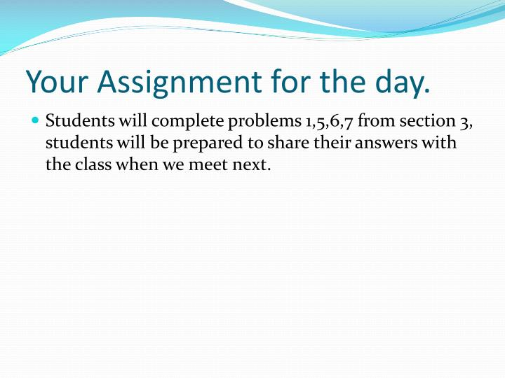Your Assignment for the day.