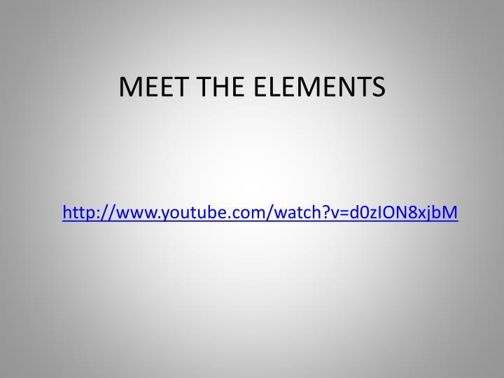 Meet the elements