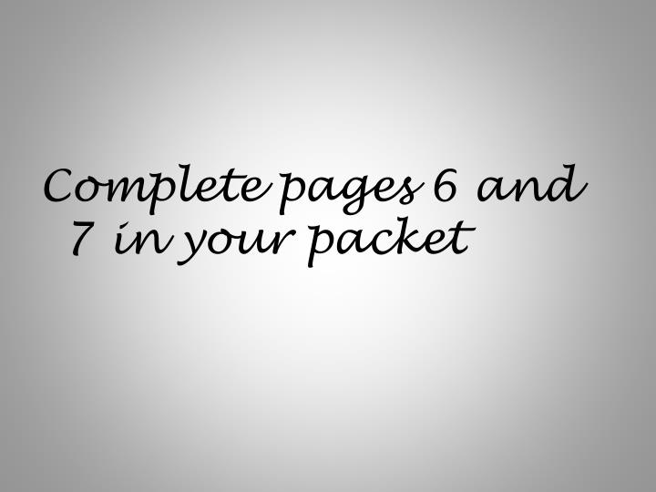 Complete pages 6 and 7 in your packet