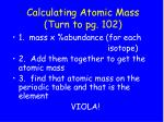 calculating atomic mass turn to pg 102