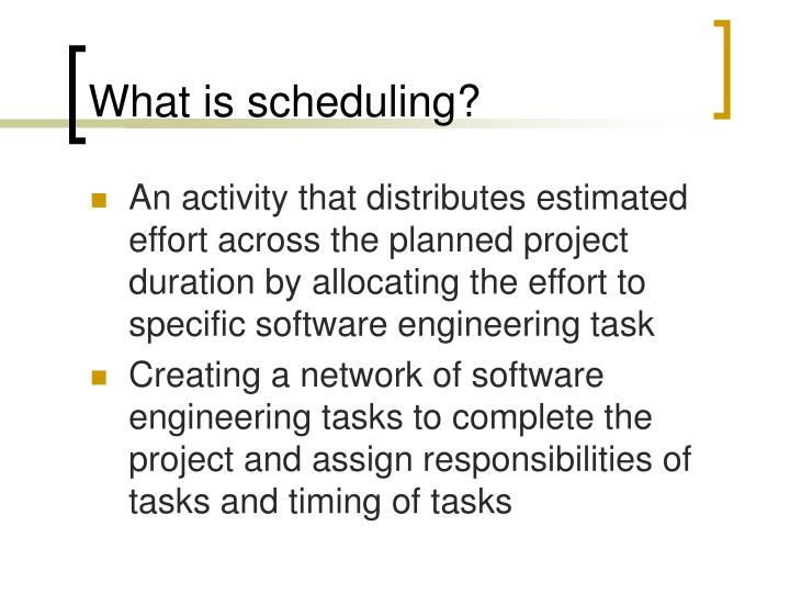 What is scheduling?