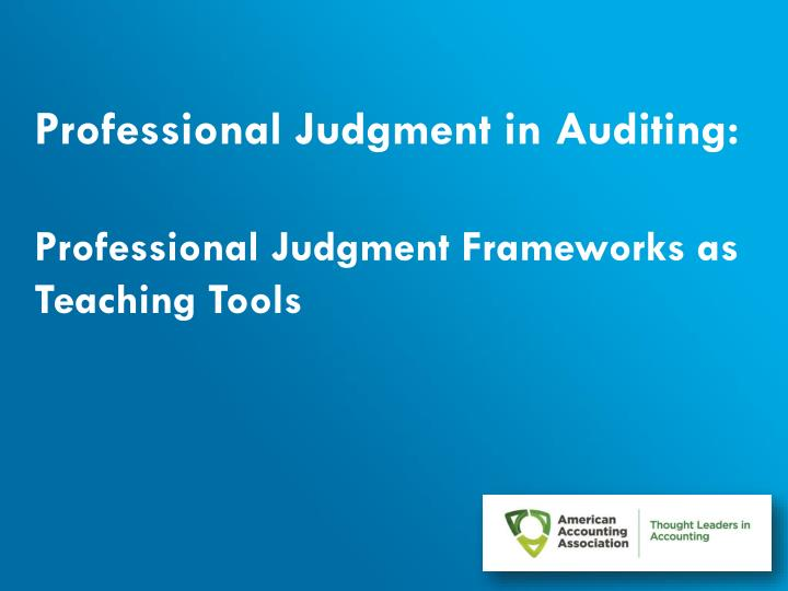 professional judgment in auditing professional judgment frameworks as teaching tools n.