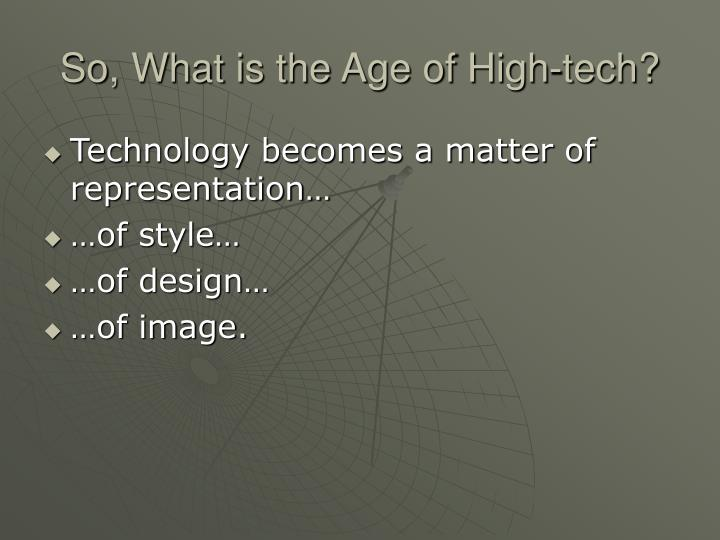 So, What is the Age of High-tech?