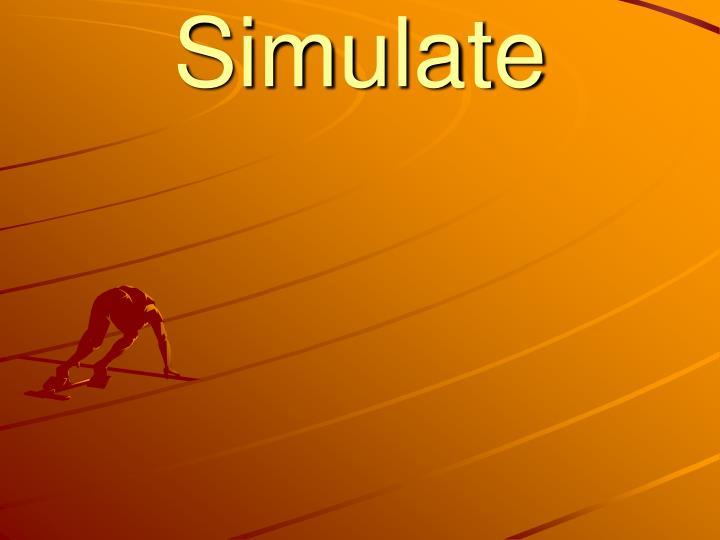 Simulate