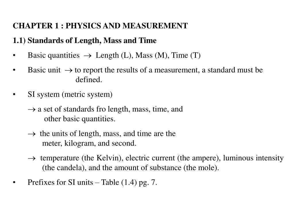 ... 1.1) Standards of Length, Mass and Time • Basic quantities  Length (L), Mass (M), Time (T) • Basic unit  to report the results of a measurement, ...