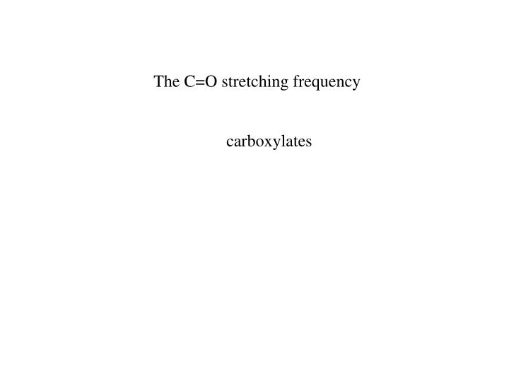 The C=O stretching frequency
