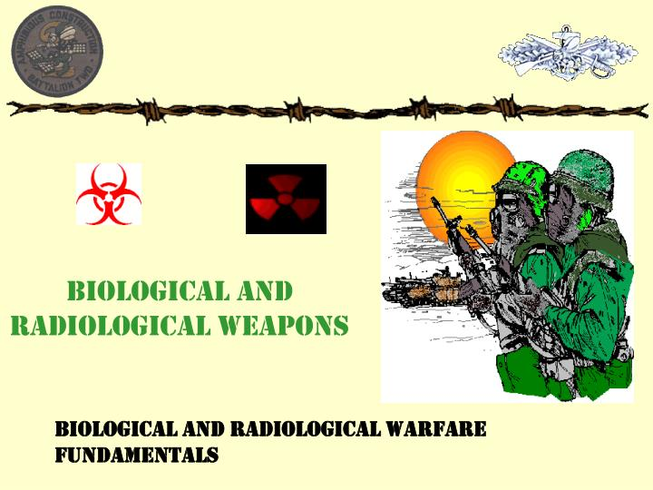 biological and radiological weapons n.