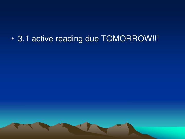 3.1 active reading due TOMORROW!!!