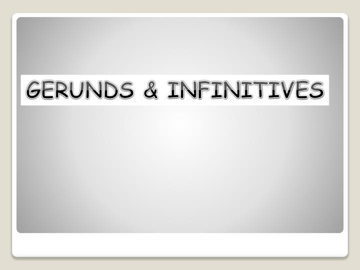 GERUNDS & INFINITIVES