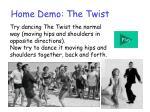 home demo the twist