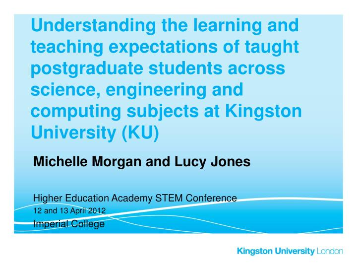 Understanding the learning and teaching expectations of taught postgraduate students across science,...