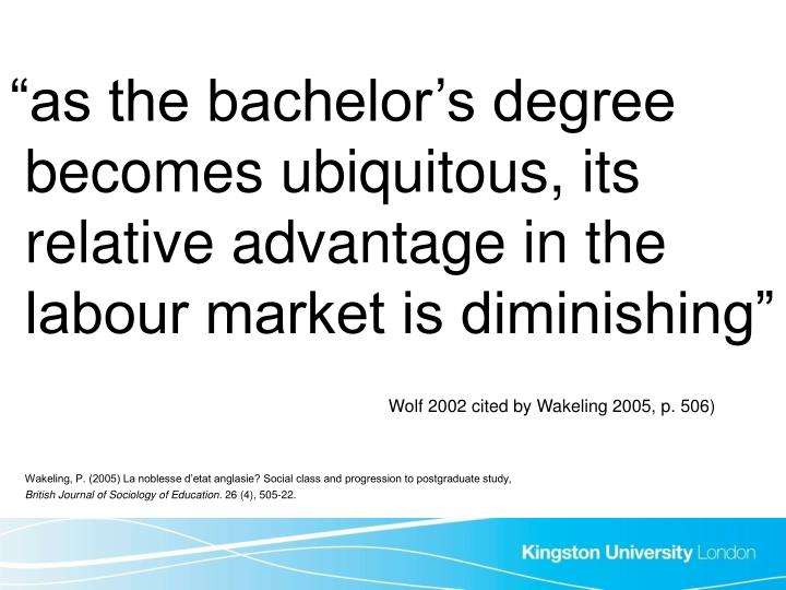 """as the bachelor's degree becomes ubiquitous, its relative advantage in the labour market is diminishing"""