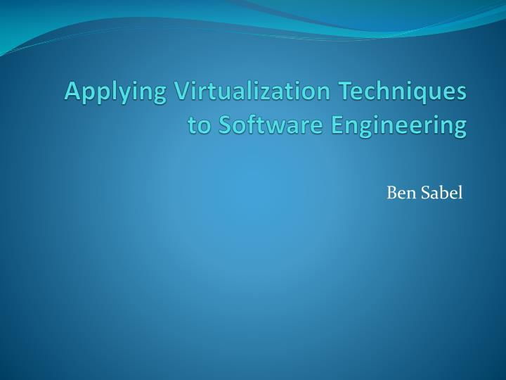 applying virtualization techniques to software engineering n.