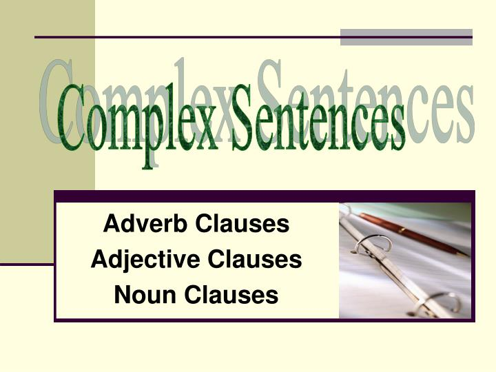 adverb clauses adjective clauses noun clauses n.