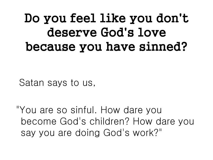Do you feel like you don't deserve God's love