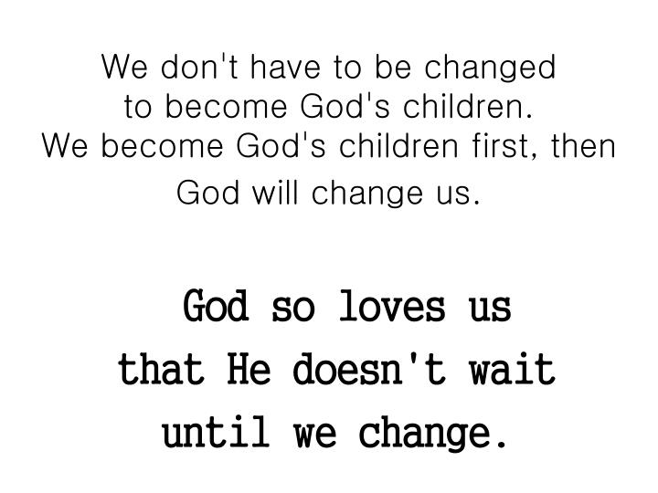 We don't have to be changed
