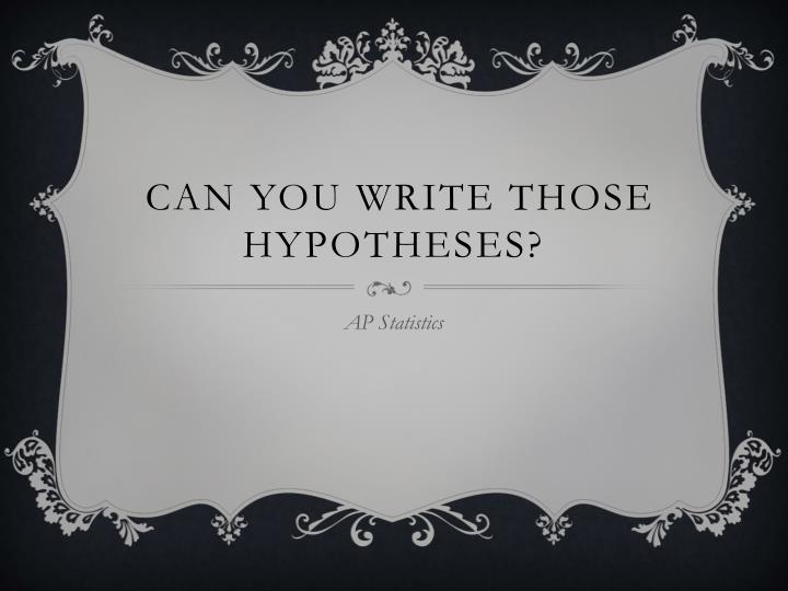 can you write those hypotheses n.