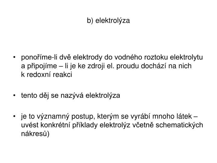 b) elektrolýza