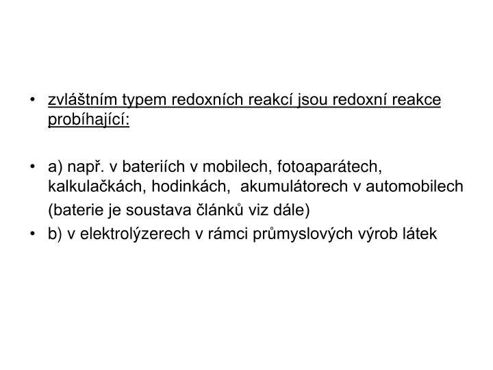 Zvláštním typem redoxních reakcí jsou redoxní reakce probíhající: