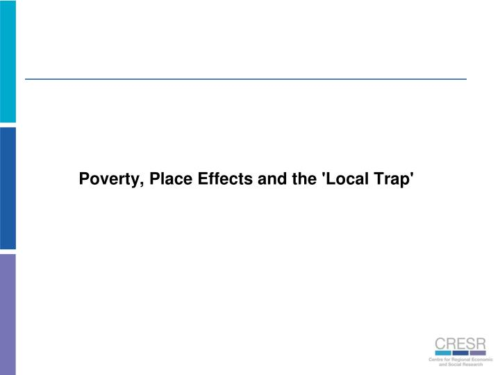 Poverty, Place Effects and the 'Local Trap'