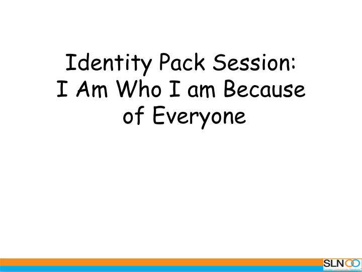 identity pack session i am who i am because of everyone n.