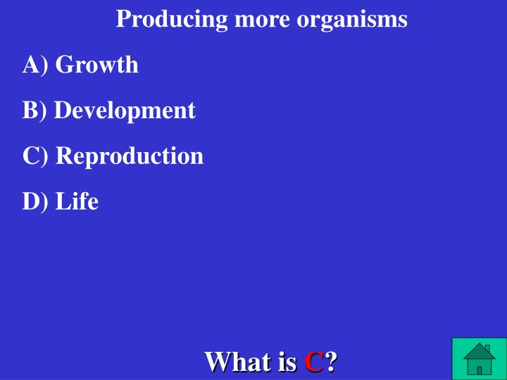 Producing more organisms