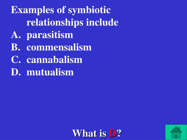 Examples of symbiotic relationships include