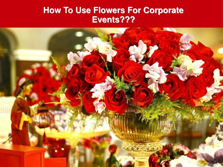 How To Use Flowers For Corporate Events???