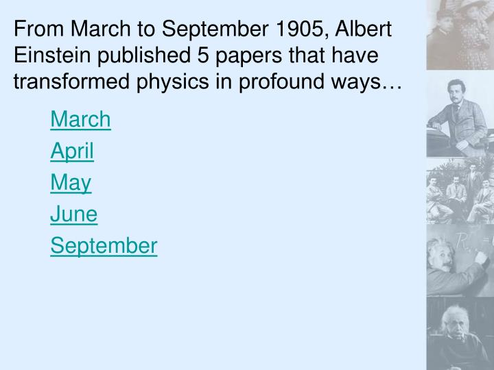 From March to September 1905, Albert Einstein published 5 papers that have transformed physics in pr...