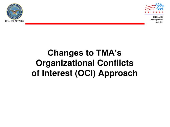 Changes to tma s organizational conflicts of interest oci approach