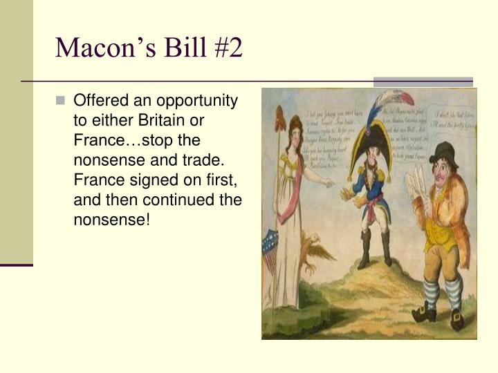Offered an opportunity to either Britain or France…stop the nonsense and trade.  France signed on first, and then continued the nonsense!