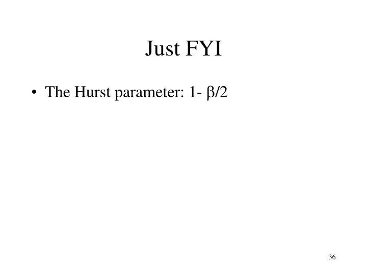 Just FYI